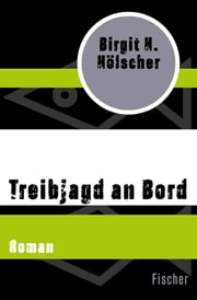 Treibjagd an Bord - Roman ebook by Birgit H. Hölscher