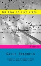 The Book of Live Wires eBook by Gayle Brandeis
