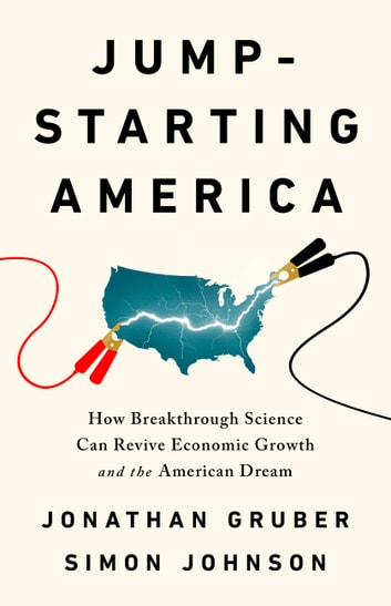 Jump-Starting America - How Breakthrough Science Can Revive Economic Growth and the American Dream ebook by Jonathan Gruber,Simon Johnson
