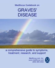 Medifocus Guidebook On: Graves' Disease ebook by Elliot Jacob PhD. (Editor)