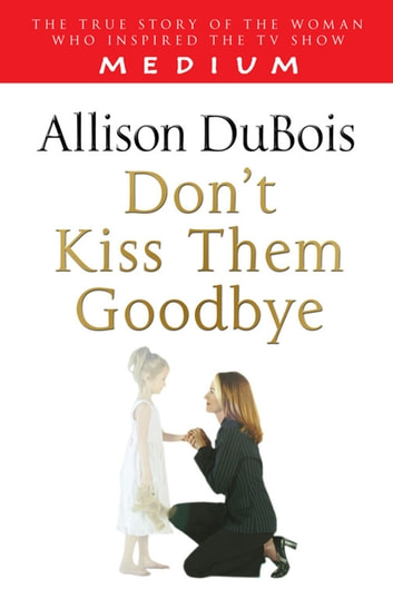 Don't Kiss Them Goodbye ebook by Allison DuBois