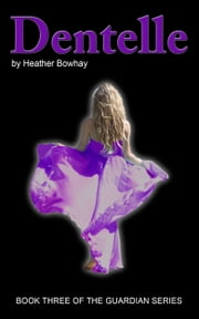 Dentelle #3 Guardian series ebook by Heather Bowhay