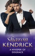 A Whisper of Disgrace (Mills & Boon M&B) (Sicily's Corretti Dynasty, Book 5) 電子書籍 by Sharon Kendrick