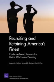 Recruiting and Retaining America's Finest - Evidence-Based Lessons for Police Workforce Planning ebook by Jeremy M. Wilson,Bernard D. Rostker,Cha-Chi Fan