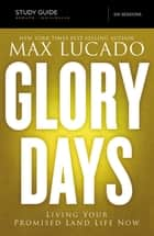 Glory Days Study Guide - Living Your Promised Land Life Now ebook by Max Lucado
