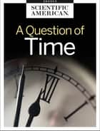 A Question of Time ebook by Scientific American Editors