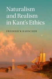 Naturalism and Realism in Kant's Ethics ebook by Frederick Rauscher