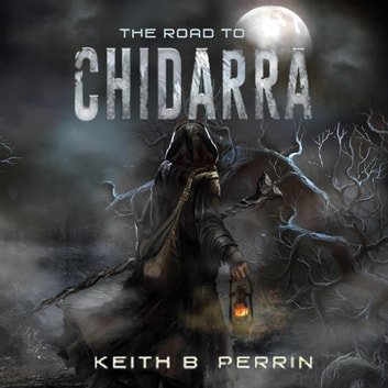 The Road To Chidarra - The Warrior Prophet audiobook by Keith B Perrin