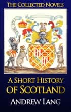 A Short History of Scotland - Complete Text ebook by Andrew Lang