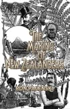 The Making of New Zealanders ebook by Ron Palenski