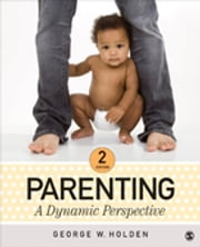 Parenting - A Dynamic Perspective ebook by George W. Holden