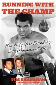 Running with the Champ - My Forty-Year Friendship with Muhammad Ali ebook by Tim Shanahan,Chuck Crisafulli
