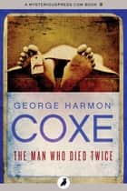 The Man Who Died Twice ebook by George Harmon Coxe