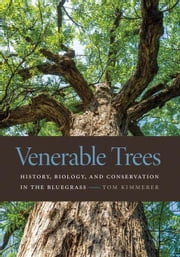 Venerable Trees: History, Biology, and Conservation in the Bluegrass ebook by Kimmerer, Tom