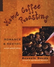 Home Coffee Roasting, Revised, Updated Edition - Romance and Revival ebook by Kenneth Davids