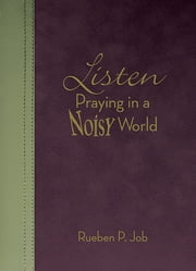 Listen - Praying in a Noisy World ebook by Rueben P. Job