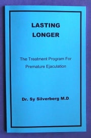Lasting Longer - The Treatment Program for Premature Ejaculation ebook by Dr. Sy Silverberg M.D.