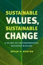 Sustainable Values, Sustainable Change ebook by Bryan G. Norton