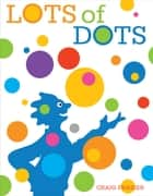 Lots of Dots ebook by Craig Frazier