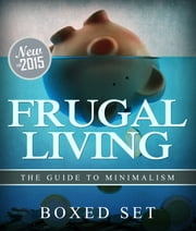 Frugal Living The Guide To Minimalism - 3 Books In 1 Boxed Set for Budgeting and Personal Finance ebook by Speedy Publishing