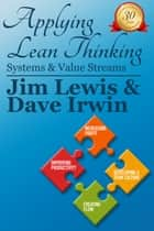 Applying Lean Thinking: Systems and Value Streams ebook by James Lewis, David Irwin