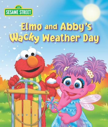 Elmo and Abby's Wacky Weather Day (Sesame Street Series) ebook by Naomi Kleinberg