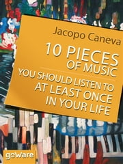 10 Pieces of Music You Should Listen to at Least Once in Your Life ebook by Jacopo Caneva
