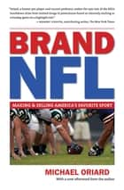 Brand NFL - Making and Selling America's Favorite Sport ebook by Michael Oriard