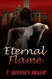 Eternal Flame ebook by T. Shannon Moger