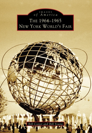 The 1964-1965 New York World's Fair ebook by Bill Cotter,Bill Young