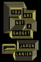 You Are Not a Gadget eBook by Jaron Lanier