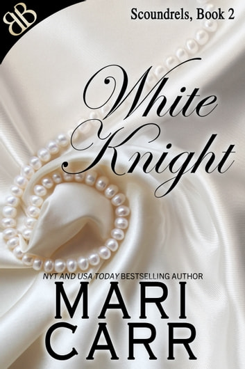 White Knight - BDSM D/s Fetish Fantasy Erotic Contemporary Romance ebook by Mari Carr
