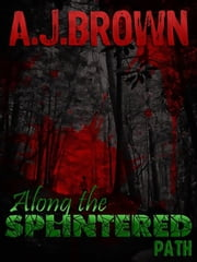 Along the Splintered Path ebook by A. J. Brown