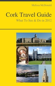 Cork, Ireland Travel Guide - What To See & Do ebook by Melissa McDonald