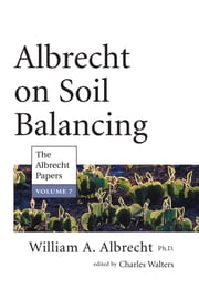 Albrecht on Soil Balancing ebook by William Albrecht, Charles Walters