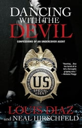 Dancing with the Devil - Confessions of an Undercover Agent ebook by Louis Diaz,Neal Hirschfeld