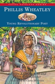 Phillis Wheatley - Young Revolutionary Poet ebook by Kathryn Kilby Borland,Helen Ross Speicher,Cathy Morrison