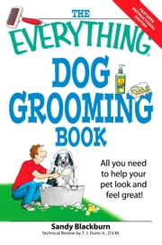 The Everything Dog Grooming Book - All you need to help your pet look and feel great! ebook by Sandy Blackburn