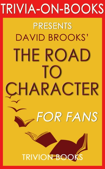 The Road to Character: by David Brooks (Trivia-On-Books) eBook by Trivion Books