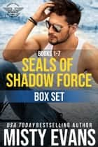 SEALs of Shadow Force Romantic Suspense Series Box Set, Books 1-7 ebook by Misty Evans