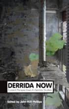 Derrida Now ebook by John W. P. Phillips