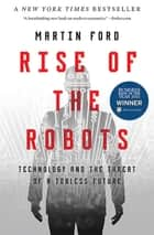 Rise of the Robots - Technology and the Threat of a Jobless Future ebook by Martin Ford