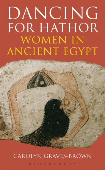 Dancing for Hathor - Women in Ancient Egypt ebook by Dr Carolyn Graves-Brown