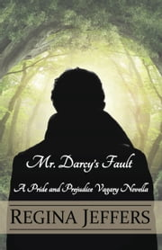 Mr. Darcy's Fault - A Pride and Prejudice Vagary Novella ebook by Regina Jeffers