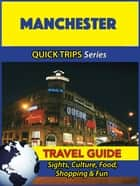Manchester Travel Guide (Quick Trips Series) ebook by Cynthia Atkins