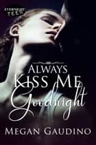 Always Kiss Me Goodnight ebook by Megan Gaudino