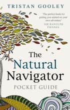 The Natural Navigator Pocket Guide ebook by Tristan Gooley