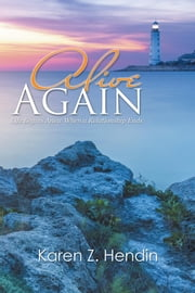 Alive Again: Life Begins Anew When a Relationship Ends ebook by Hendin, Karen Z.