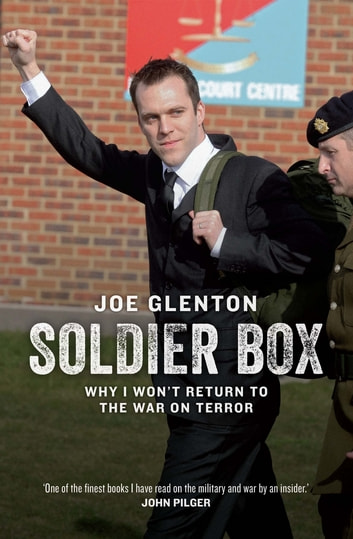 Soldier Box - Why I Won't Return to the War on Terror ebook by Joe Glenton