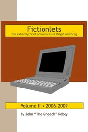 Fictionlets: The Extremely Brief Adventures of Brigid and Greg, Vol. II ebook by John Robey